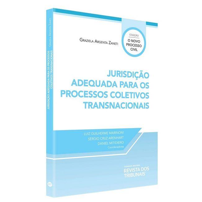 COLECAO O NOVO PROCESSO CIVIL - JURISDICAO ADEQUADA PARA OS PROCESSOS COLETIVOS TRANSNACIONAIS