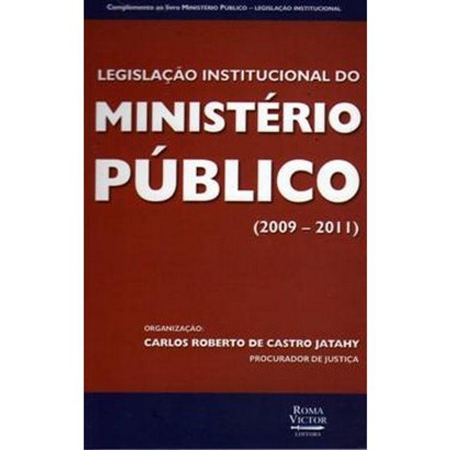LEGISLACAO INSTITUCIONAL DO MINISTERIO PUBLICO 2009-2011